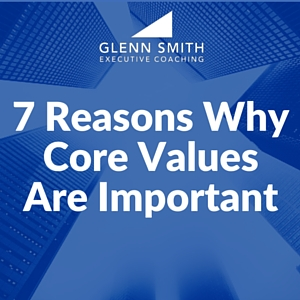 7 Reasons Why Core Values Are Important