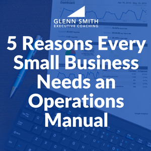 5 Reasons Every Small Business Needs an Operations Manual