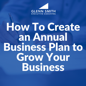 How to Create an Annual Business Plan to Grow Your Business