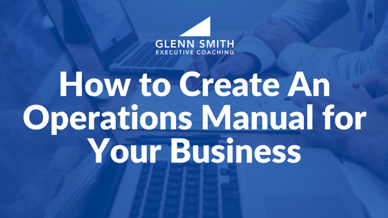 How to create an operations manual for your businessglenn smith coaching for Sample operations manual for small business
