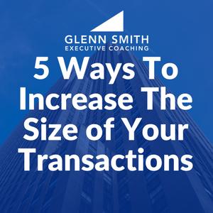 5 Ways To Increase The Size of Your Transactions