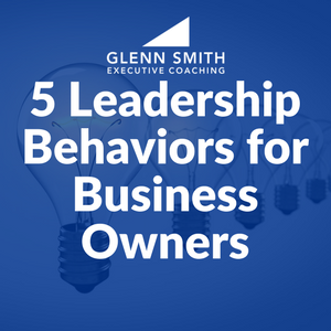 5 Leadership Behaviors for Business Owners