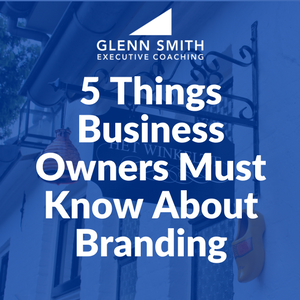 5 Things Business Owners Must Know About Branding