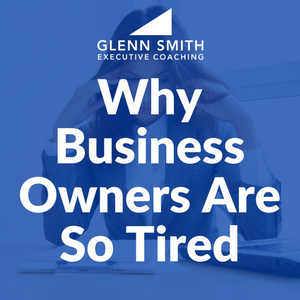 Why Business Owners Are So Tired