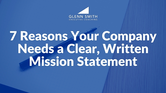 7 Reasons Your Company Needs A Clear Written Mission Statement