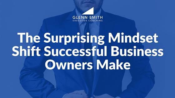 The Surprising Mindset Shift of Successful Business Owners
