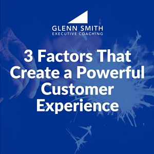 3 Factors That Create a Powerful Customer Experience