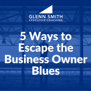 5 Ways to Escape the Business Owner Blues