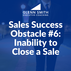 Sales Success Obstacle #6: Inability to Close a Sale