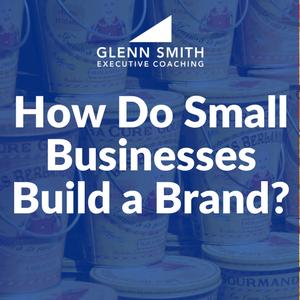 How Do Small Businesses Build a Brand?