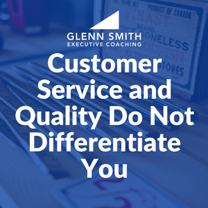 Customer Service and Quality Do Not Differentiate You!