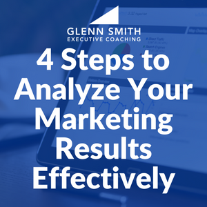4 Steps to Analyze Your Marketing Results Effectively