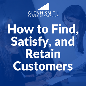 How to Find, Satisfy, and Retain Customers