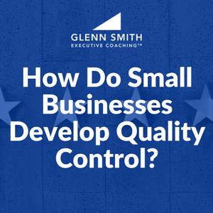 How Do Small Businesses Develop Quality Control?