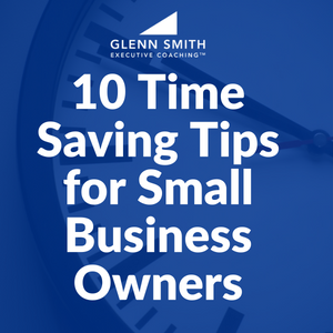10 Time Saving Tips for Small Business Owners