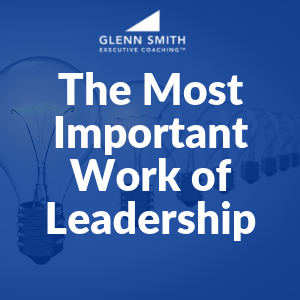 The Most Important Work of Leadership