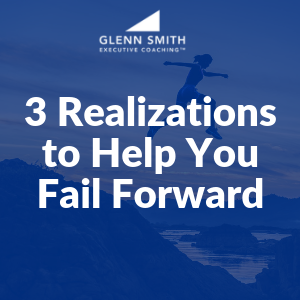 3 Realizations to Help You Fail Forward