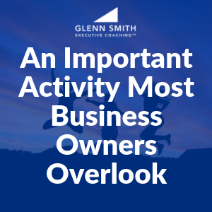 An Important Activity Most Business Owners Overlook
