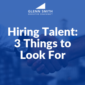 Hiring Talent: 3 Things to Look For
