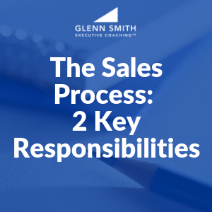 The Sales Process: 2 Key Responsibilities