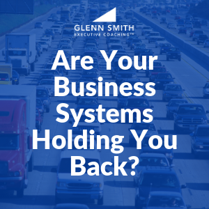 Are Your Business Systems Holding You Back?