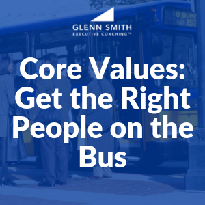 Core Values: Get the Right People on the Bus