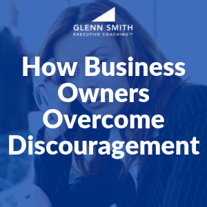 How Business Owners Overcome Discouragement